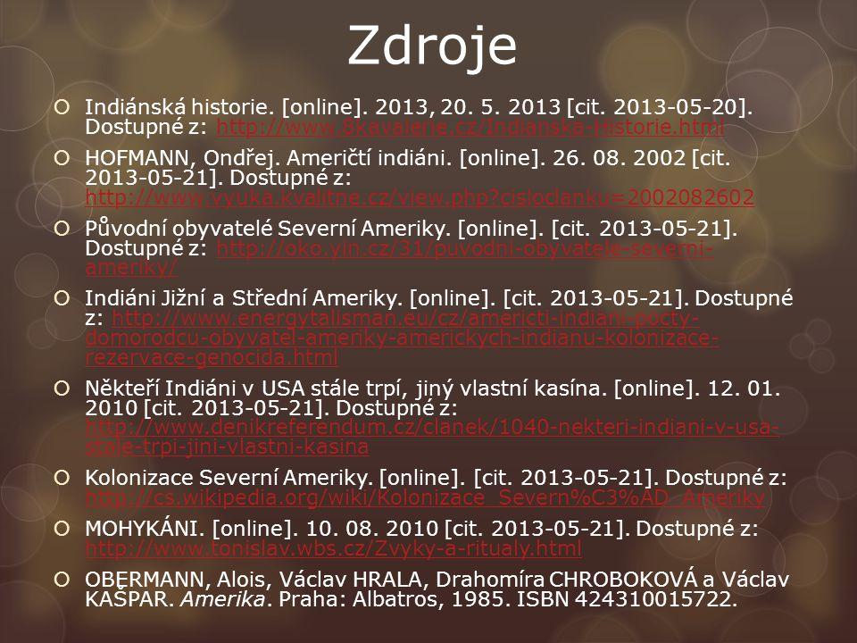 Zdroje Indiánská historie. [online]. 2013, 20. 5. 2013 [cit. 2013-05-20]. Dostupné z: http://www.8kavalerie.cz/Indianska-Historie.html.